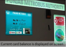 In Lahore Pakistan Metro Bus System where RFID technology based smart card are used to pay fare.Vending Machines are used for that.